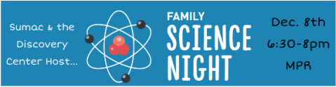 Sumac Family Science Night (Dec 8th in the MPR)